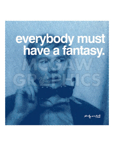 Everybody must have a fantasy -  Andy Warhol - McGaw Graphics