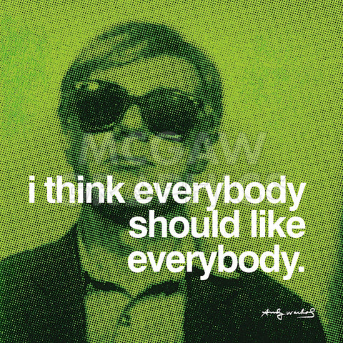 I think everybody should like everybody -  Andy Warhol - McGaw Graphics