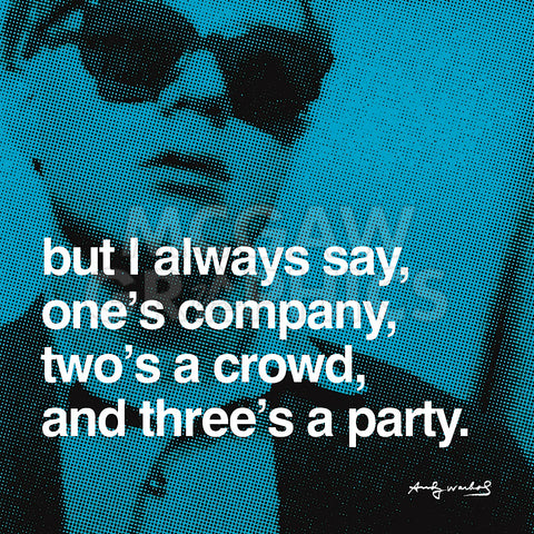 Andy Warhol - But I always say, one's company, two's a crowd, and three's a party