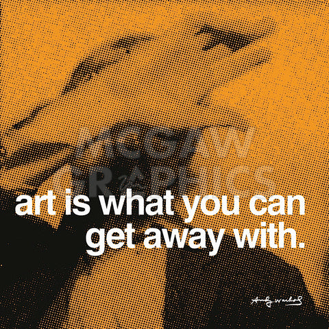 Art is what you can get away with -  Andy Warhol - McGaw Graphics