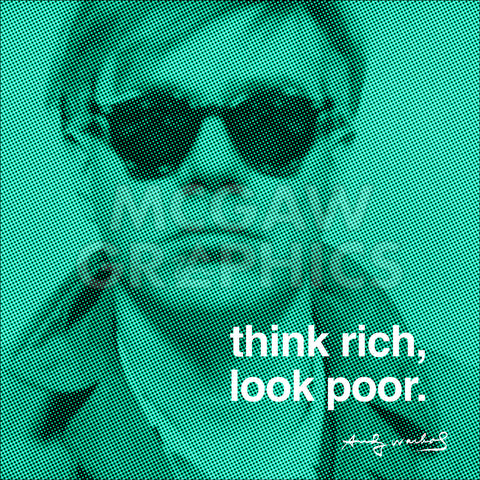 Think rich, look poor -  Andy Warhol - McGaw Graphics