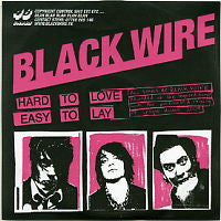 BLACK WIRE - Hard To Love Easy To Lay