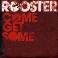 ROOSTER - Come Get Some
