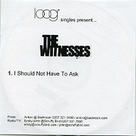 THE WITNESSES - I Should Not Have To Ask