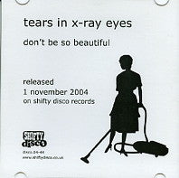 TEARS IN X-RAY EYES - Don't Be So Beautiful / The Way We Live Now