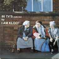 I AM KLOOT - 86 TV's