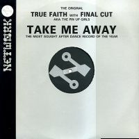 TRUE FAITH WITH FINAL CUT - Take Me Away