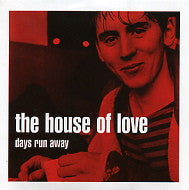 HOUSE OF LOVE - Days Run Away