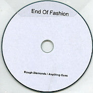 END OF FASHION - Rough Diamonds / Anything Goes
