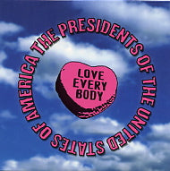THE PRESIDENTS OF THE UNITED STATES OF AMERICA - Love Every Body