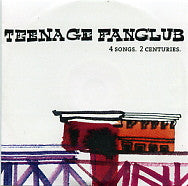 TEENAGE FANCLUB - 4 Songs. 2 Centuries
