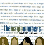 THE MAGIC NUMBERS - Love Me Like You