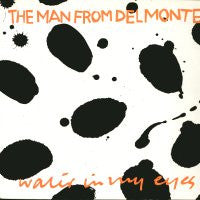 THE MAN FROM DELMONTE - Water In My Eyes / Bored by You / The Country