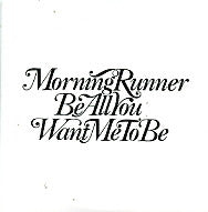 MORNING RUNNER - Be All You Want Me To Be