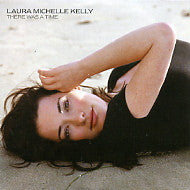 LAURA MICHELLE KELLY - There Was A Time