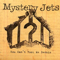 MYSTERY JETS - You Can't Fool Me Dennis