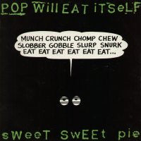 POP WILL EAT ITSELF - Sweet Sweet Pie