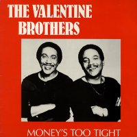 THE VALENTINE BROTHERS - Money's Too Tight (To Mention)