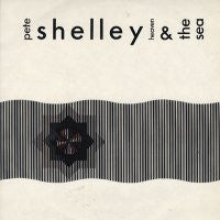 PETE SHELLEY - Heaven And The Sea