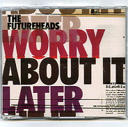 THE FUTUREHEADS - Worry About It Later