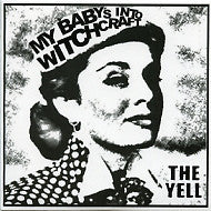 THE YELL - My Baby's Into Witchcraft
