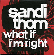 SANDI THOM - What If I'm Right