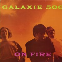 GALAXIE 500 - On Fire