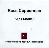 ROSS COPPERMAN - As I Choke