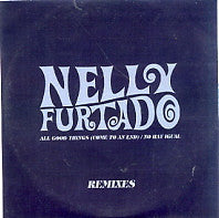 NELLY FURTADO - All Good Things (Come To An End) / No Hay Igual