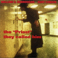 "KURT COBAIN / WILLIAM BURROUGHS - The ""Priest"" They Called Him"