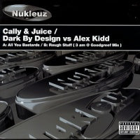 CALLY & JUICE/DARK BY DESIGN VS ALEX KIDD - All You Bastards / Rough Stuff