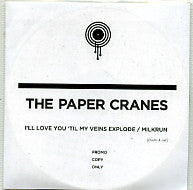 THE PAPER CRANES - I'll Love You 'Til My Veins Explodes / Milkrun
