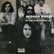 THE AFGHAN WHIGS - My World Is Empty Without You