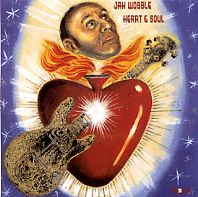 JAH WOBBLE - Heart & Soul