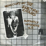 WAYNE COUNTY AND THE ELECTRIC CHAIRS - Blatantly Offenzive E.P.