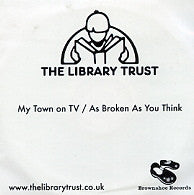 THE LIBRARY TRUST - My Town On TV / As Broken As You Think