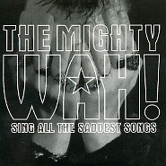 MIGHTY WAH! - Sing All The Saddest Songs