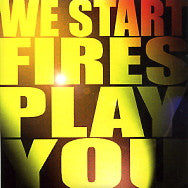 WE START FIRES - Play You