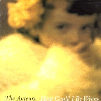 AUTEURS - How Could I Be Wrong