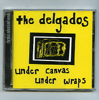 DELGADOS - Under Canvas Under Wraps