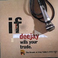 VARIOUS - If Deejay Was Your Trade. The Dreads At King Tubby's 1974-1977