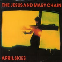 JESUS AND MARY CHAIN - April Skies