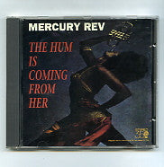 MERCURY REV - The Hum Is Coming From Her