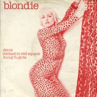 BLONDIE - Denis / Contact In Red Square / Kung Fu Girls