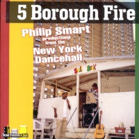 VARIOUS - 5 Borough Fire - Philip Smart Productions From The New York Dancehall