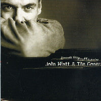 JOHN HIATT & THE GONERS - Beneath This Gruff Exterior
