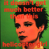 HELICOPTER GIRL - It Doesn't Get Much Better Than This