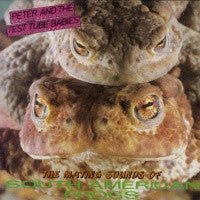 PETER AND THE TEST TUBE BABIES - The Mating Sounds Of South American Frogs