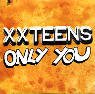 XX TEENS - Only You