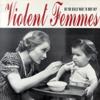 VIOLENT FEMMES - Do You Really Want To Hurt Me?
